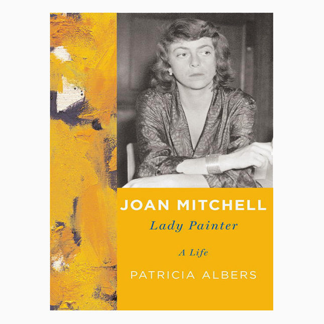 Joan Mitchell: Lady Painter, $78, Knopf, amazon.com